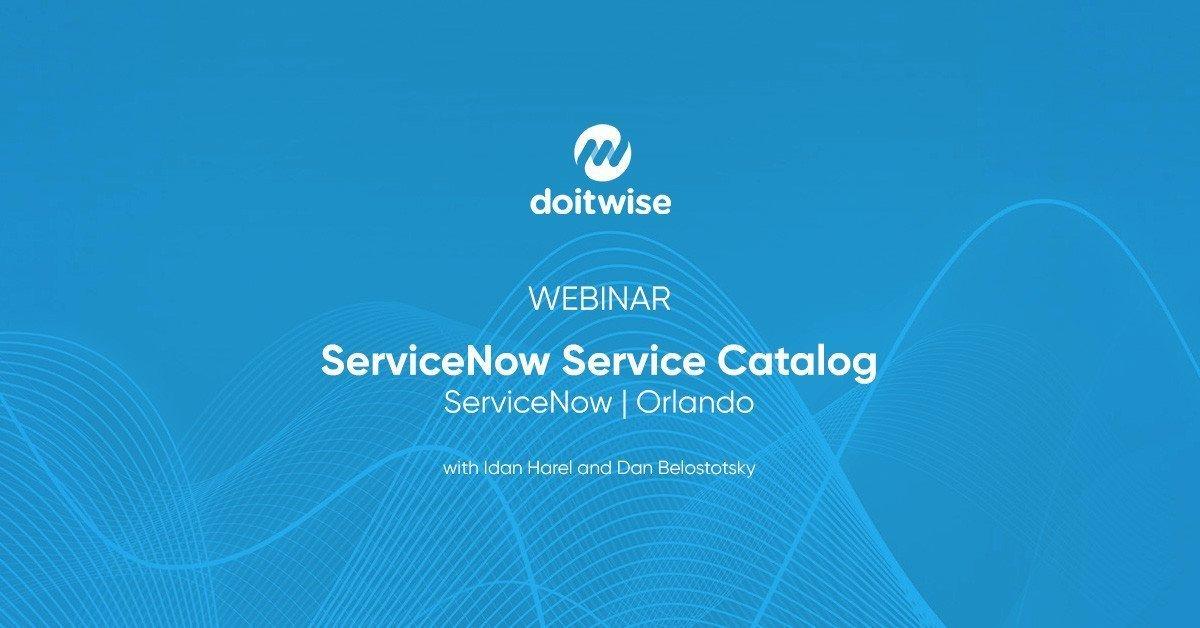 Webinar: Service Catalog | ServiceNow, Orlando
